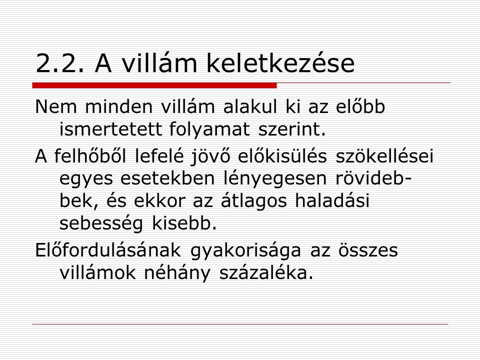 2.2.A villám keletkezése Nem minden villám alakul ki az előbb ismertetett folyamat szerint.