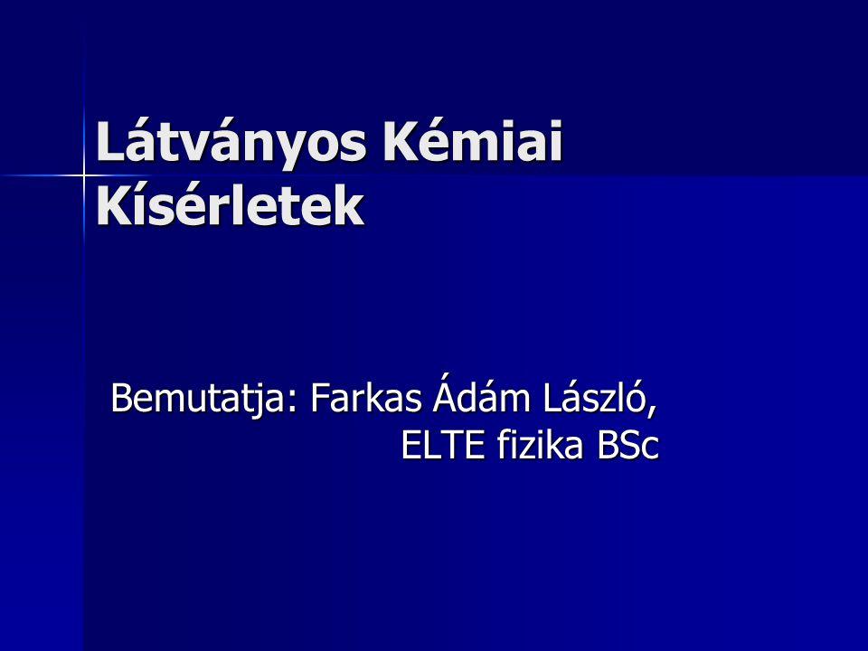 Látványos Kémiai Kísérletek Bemutatja: Farkas Ádám László, ELTE fizika BSc