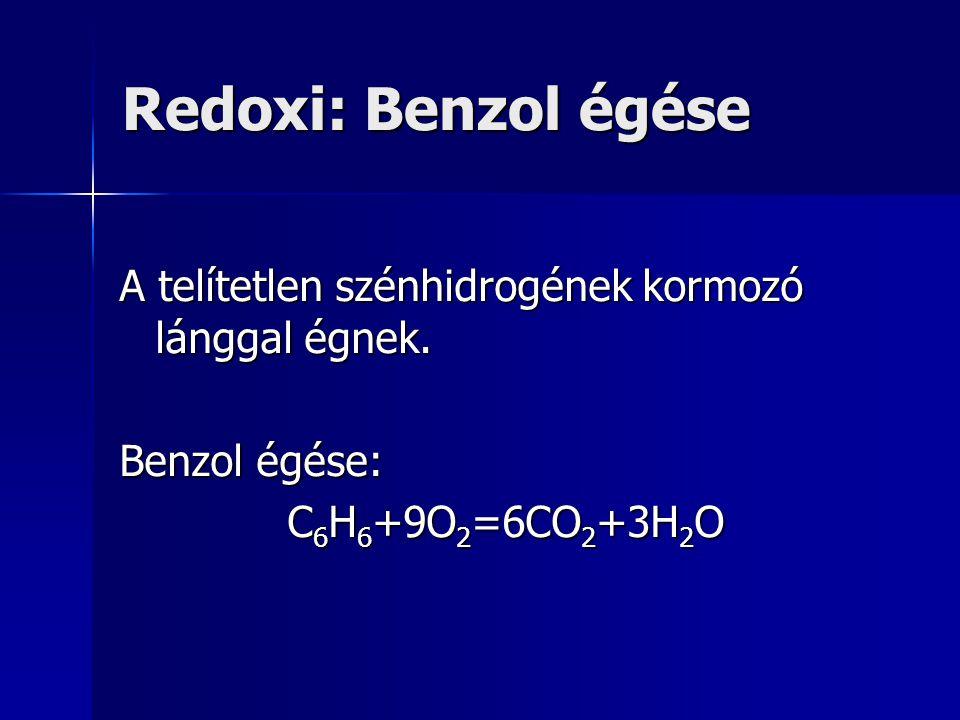 Redoxi: Benzol égése A telítetlen szénhidrogének kormozó lánggal égnek. Benzol égése: C 6 H 6 +9O 2 =6CO 2 +3H 2 O