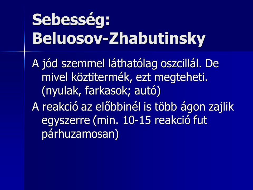 Sebesség: Beluosov-Zhabutinsky A jód szemmel láthatólag oszcillál. De mivel köztitermék, ezt megteheti. (nyulak, farkasok; autó) A reakció az előbbiné