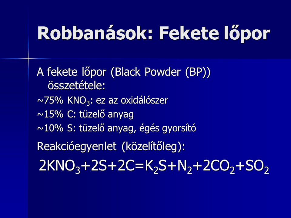 Robbanások: Fekete lőpor A fekete lőpor (Black Powder (BP)) összetétele: ~75% KNO 3 : ez az oxidálószer ~15% C: tüzelő anyag ~10% S: tüzelő anyag, égé