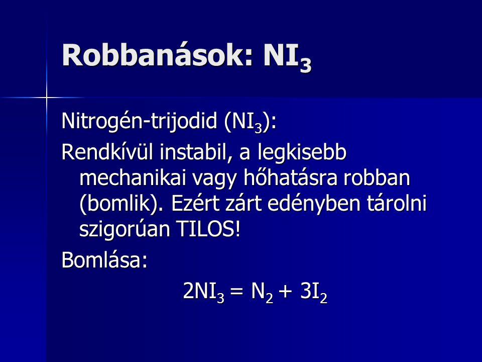 Robbanások: NI 3 Nitrogén-trijodid (NI 3 ): Rendkívül instabil, a legkisebb mechanikai vagy hőhatásra robban (bomlik). Ezért zárt edényben tárolni szi