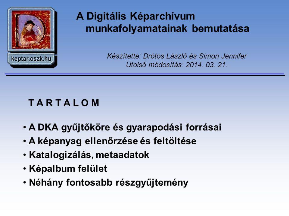 A Digitális Képarchívum munkafolyamatainak bemutatása Készítette: Drótos László és Simon Jennifer Utolsó módosítás: 2014.