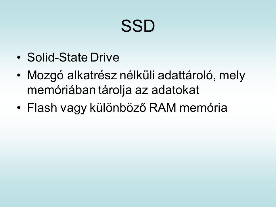 SSD Solid-State Drive Mozgó alkatrész nélküli adattároló, mely memóriában tárolja az adatokat Flash vagy különböző RAM memória
