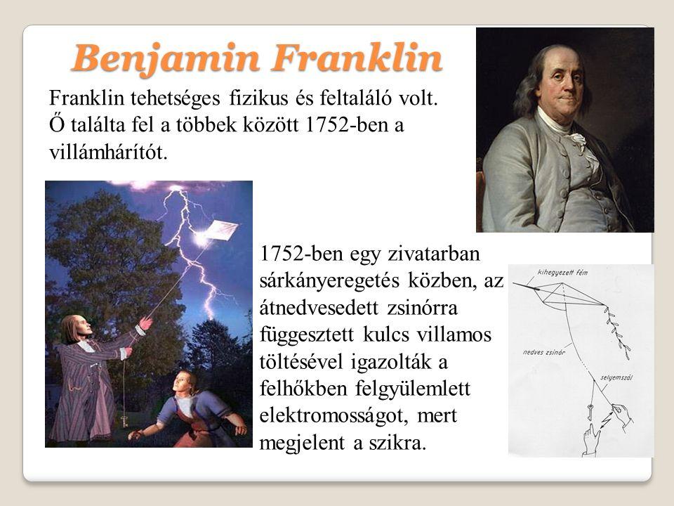 Benjamin Franklin Franklin tehetséges fizikus és feltaláló volt.