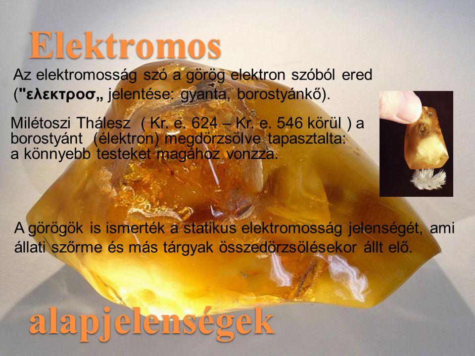 """Elektromos alapjelenségek Az elektromosság szó a görög elektron szóból ered ( ελεκτροσ"""" jelentése: gyanta, borostyánkő)."""