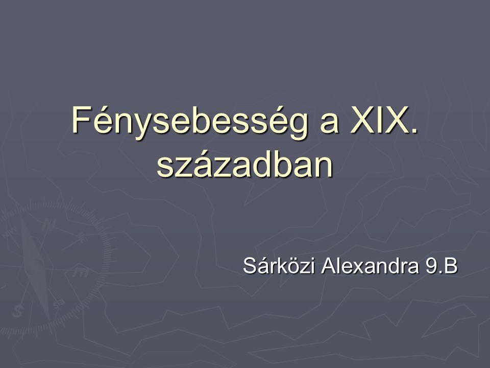 Fénysebesség a XIX. században Sárközi Alexandra 9.B