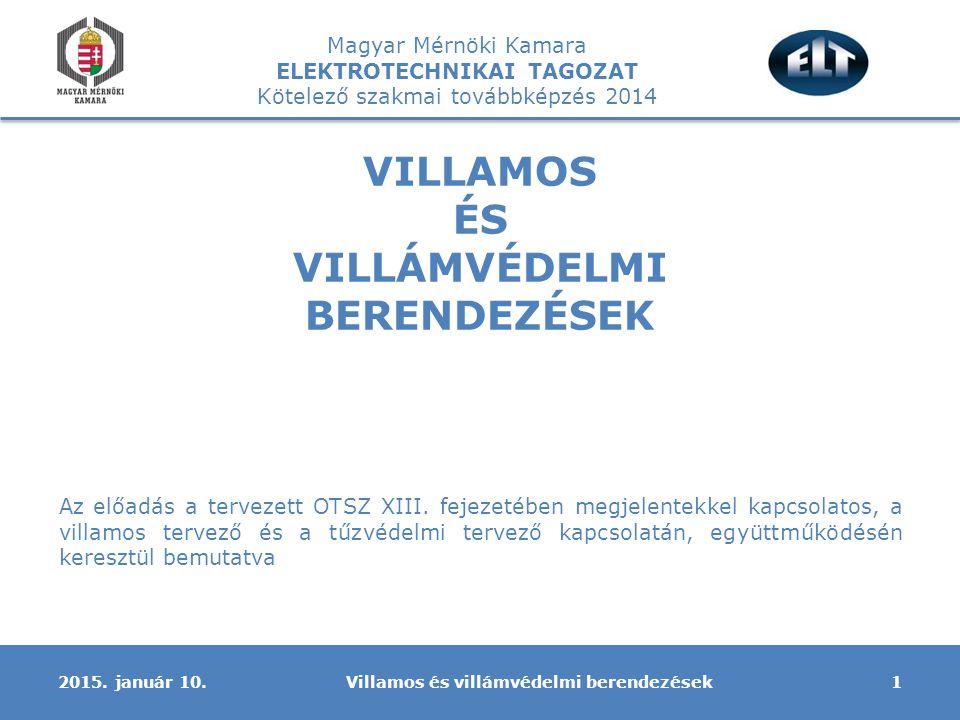 Magyar Mérnöki Kamara ELEKTROTECHNIKAI TAGOZAT Kötelező szakmai továbbképzés 2014 VILLAMOS ÉS VILLÁMVÉDELMI BERENDEZÉSEK 2015. január 10.1Villamos és