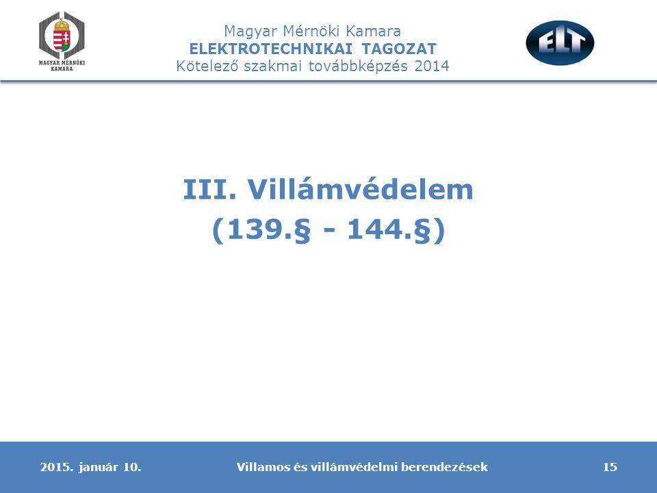Magyar Mérnöki Kamara ELEKTROTECHNIKAI TAGOZAT Kötelező szakmai továbbképzés 2014 III. Villámvédelem (139.§ - 144.§) Villamos és villámvédelmi berende