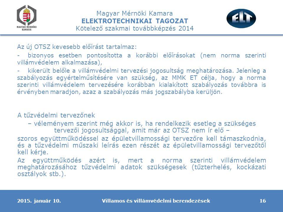 Magyar Mérnöki Kamara ELEKTROTECHNIKAI TAGOZAT Kötelező szakmai továbbképzés 2014 Az új OTSZ kevesebb előírást tartalmaz: -bizonyos esetben pontosítot