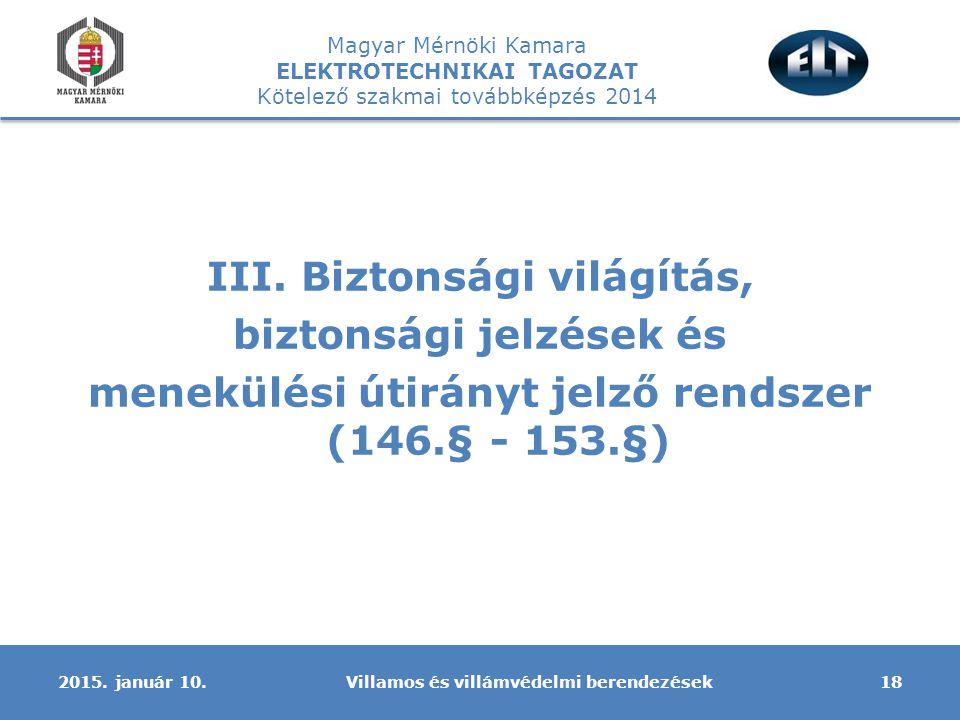 Magyar Mérnöki Kamara ELEKTROTECHNIKAI TAGOZAT Kötelező szakmai továbbképzés 2014 III. Biztonsági világítás, biztonsági jelzések és menekülési útirány