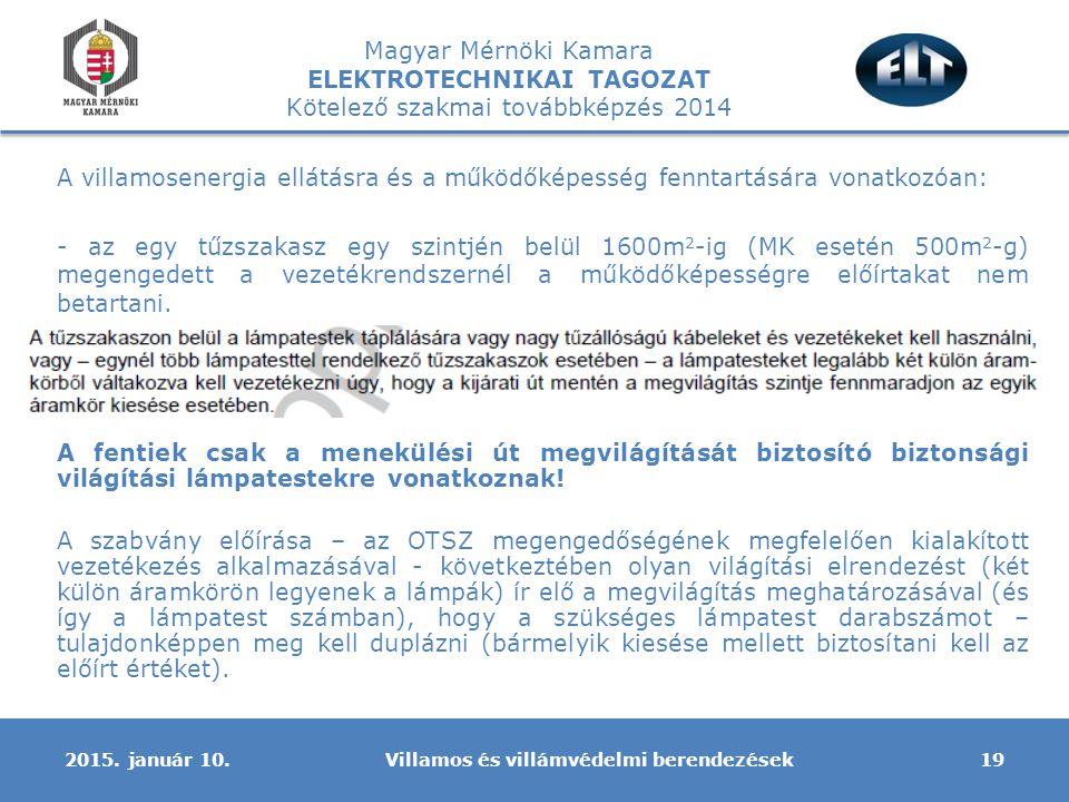 Magyar Mérnöki Kamara ELEKTROTECHNIKAI TAGOZAT Kötelező szakmai továbbképzés 2014 A villamosenergia ellátásra és a működőképesség fenntartására vonatkozóan: - az egy tűzszakasz egy szintjén belül 1600m 2 -ig (MK esetén 500m 2 -g) megengedett a vezetékrendszernél a működőképességre előírtakat nem betartani.
