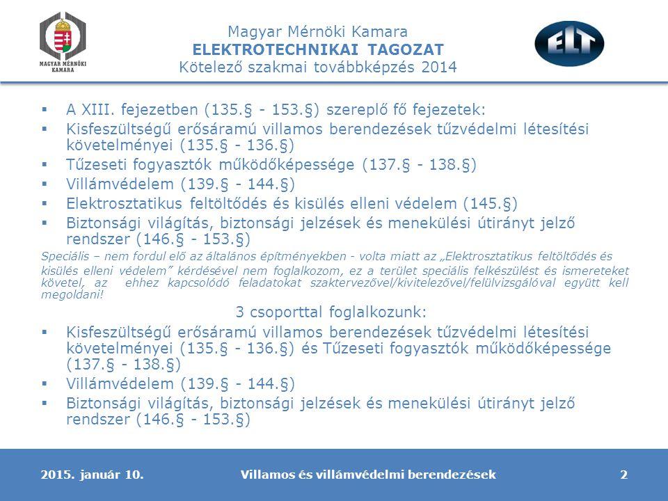 Magyar Mérnöki Kamara ELEKTROTECHNIKAI TAGOZAT Kötelező szakmai továbbképzés 2014 A villamosenergia ellátás tervezése során problémás lehet, hogy a tűzeseti fogyasztók tételes felsorolása nem található meg az OTSZ-ben, csak a mellékletekben szereplő táblázatok alapján lehet kikövetkeztetni:  biztonsági világítás  gépi hő- és füstelvezetés és légpótlás  hő- és füstelvezetés és légpótlás nyílászárói  túlnyomásos füstmentesítés  tűzoltó felvonó  oltóvízellátás nyomásfokozó  menekülési felvonó  evakuációs hangrendszer  beépített tűzjelző berendezés  beépített vízzel, habbal oltó berendezés  beépített gázzal oltó berendezés, ha az oltás fenntartásához szükséges  beépített vízköddel oltó berendezés  beépített tűzterjedést gátló berendezés  átmeneti védett térhez, biztonsági felvonóhoz tartozó kommunikációs összekötés Villamos és villámvédelmi berendezések132015.