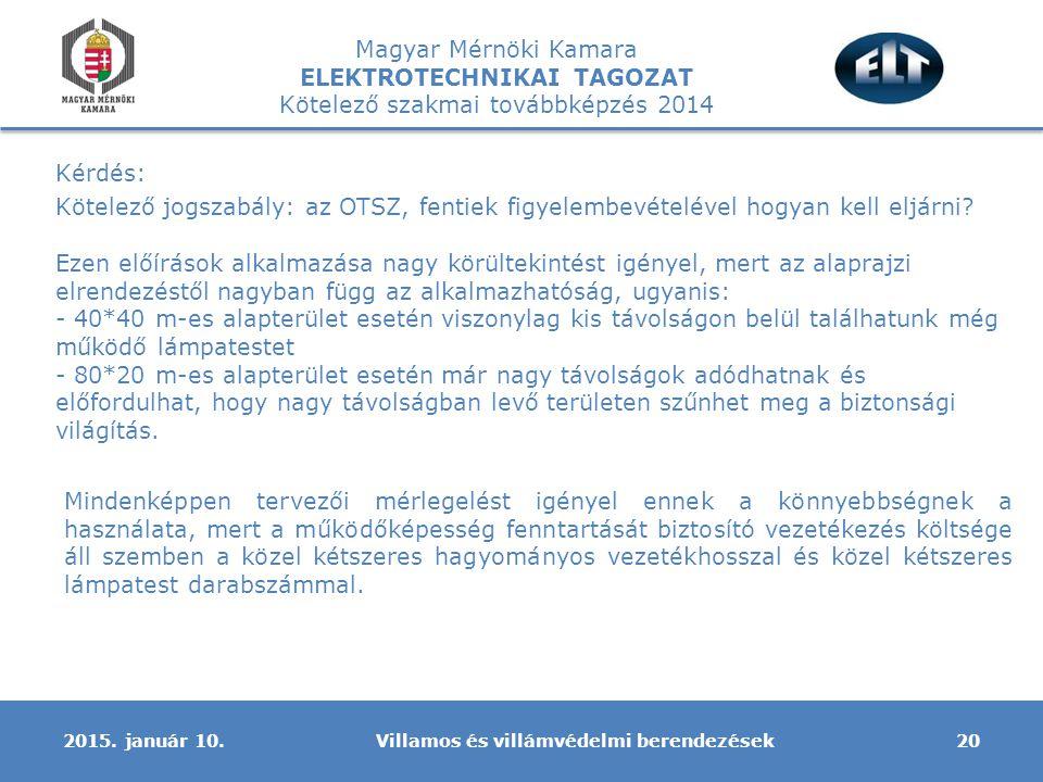 Magyar Mérnöki Kamara ELEKTROTECHNIKAI TAGOZAT Kötelező szakmai továbbképzés 2014 Kérdés: Kötelező jogszabály: az OTSZ, fentiek figyelembevételével hogyan kell eljárni.
