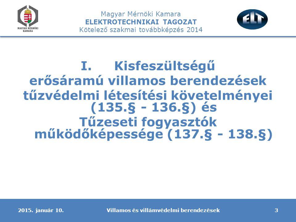 """Magyar Mérnöki Kamara ELEKTROTECHNIKAI TAGOZAT Kötelező szakmai továbbképzés 2014 Nem a villamos fejezet alatt szerepel a villamos vezetékrendszerek elhelyezésére vonatkozó előírások: -a függőleges elhelyezésű felszálló aknák kialakítása (27.§-28.§ ) -a villamos helyiségek határoló szerkezetére vonatkozó előírások (33.§) Kezdjük az utóbbival: az épület/építmény mértékadó kockázati besorolásának megfelelő tűzgátló építményszerkezetekkel kell határolni az alábbi, a villamos tervező hatáskörébe tartozó helyiségeket: -a gázmotor tereket, 140 kW összteljesítmény felett (figyelem nem egységteljesítmény, hanem összteljesítmény!!!) -a transzformátor (erre a területekre továbbra is érvényben van az MSZ 15688:2009 """"A villamosenergia-fejlesztő, -átalakító és -elosztó berendezések tűzvédelme nemzeti szabvány!) -villamos kapcsoló és a biztonsági tápforrás berendezéseit tartalmazó -a kórházak, nemzeti létfontosságú rendszerelemek (jelenleg a 65/2013."""