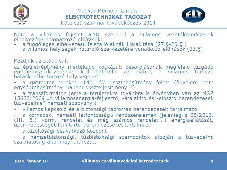 Magyar Mérnöki Kamara ELEKTROTECHNIKAI TAGOZAT Kötelező szakmai továbbképzés 2014 Nem a villamos fejezet alatt szerepel a villamos vezetékrendszerek e