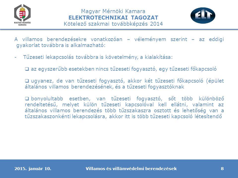 Magyar Mérnöki Kamara ELEKTROTECHNIKAI TAGOZAT Kötelező szakmai továbbképzés 2014 A villamos berendezésekre vonatkozóan – véleményem szerint – az eddi