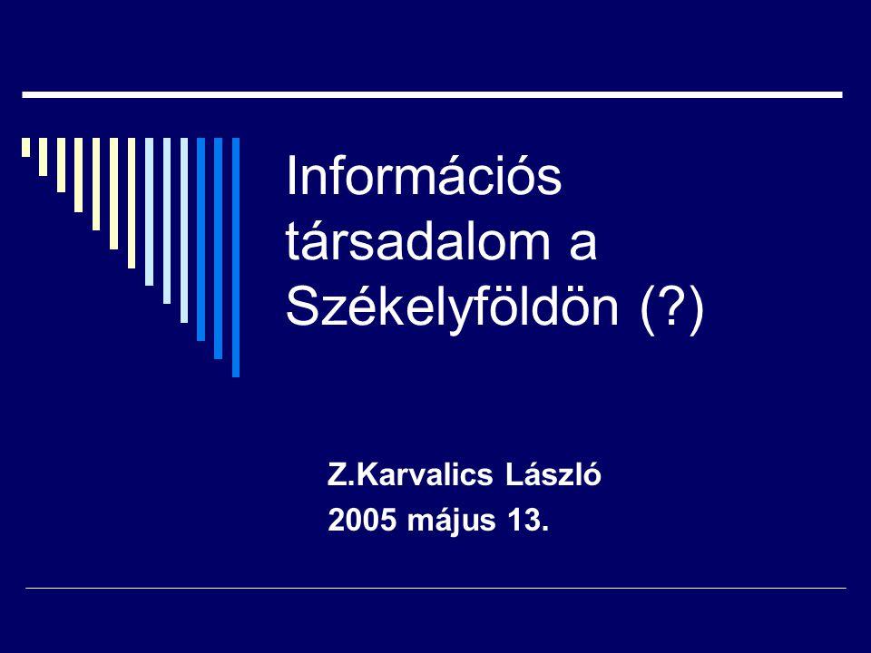 Információs társadalom a Székelyföldön ( ) Z.Karvalics László 2005 május 13.