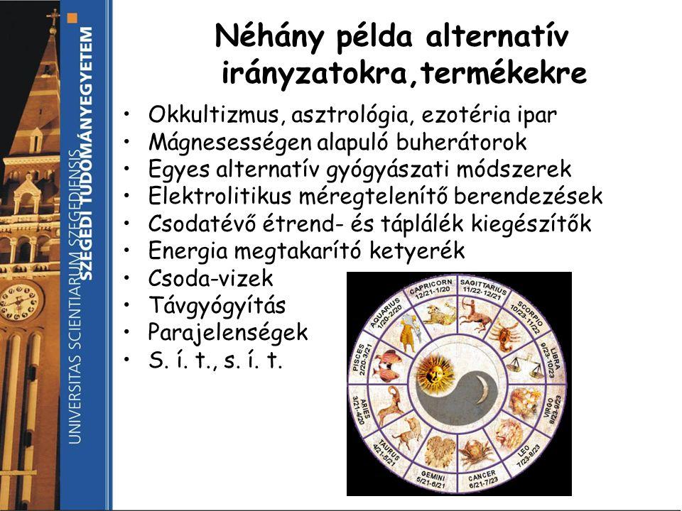 Néhány példa alternatív irányzatokra,termékekre Okkultizmus, asztrológia, ezotéria ipar Mágnesességen alapuló buherátorok Egyes alternatív gyógyászati