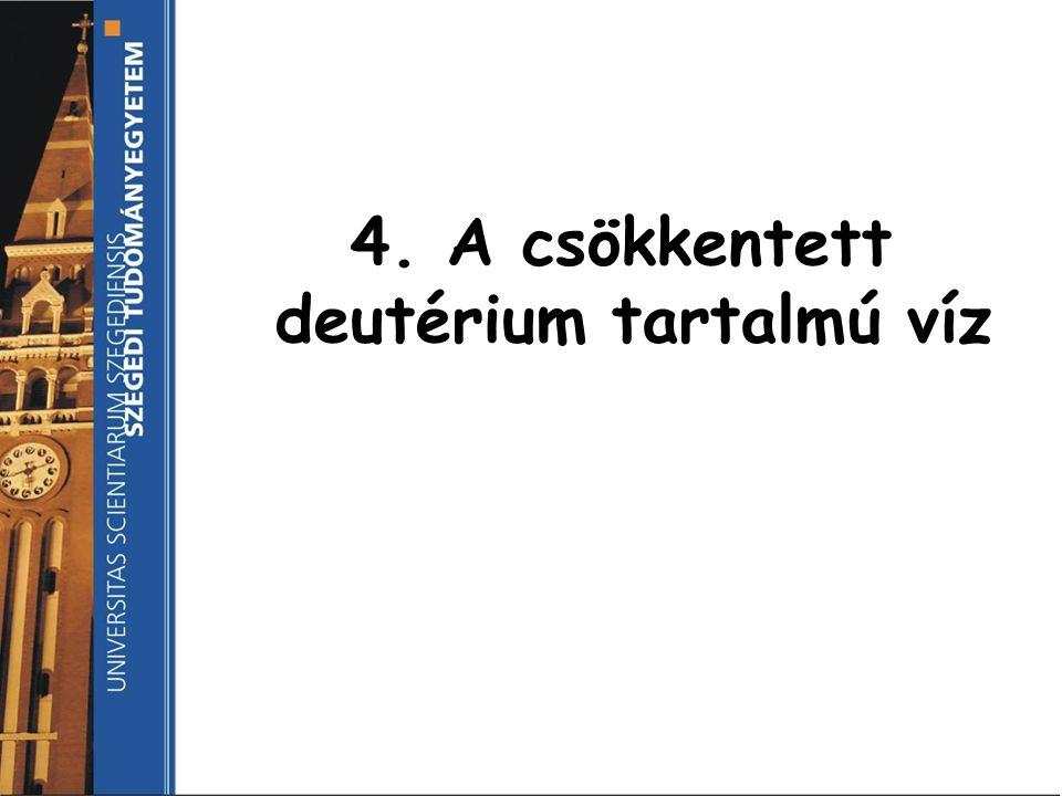 4. A csökkentett deutérium tartalmú víz