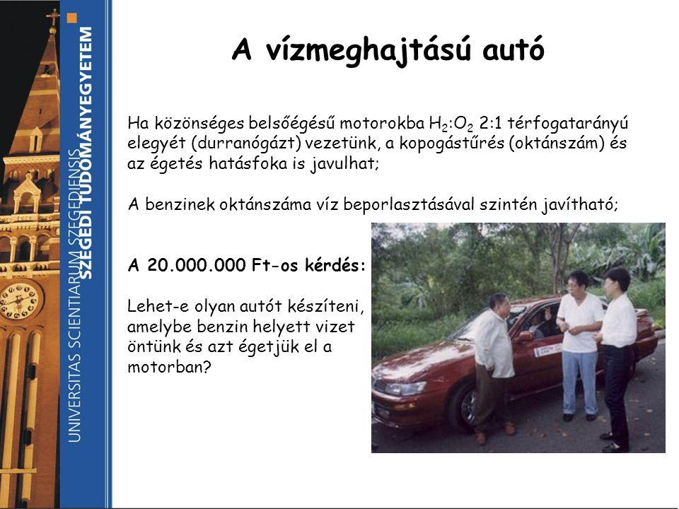 A vízmeghajtású autó Ha közönséges belsőégésű motorokba H 2 :O 2 2:1 térfogatarányú elegyét (durranógázt) vezetünk, a kopogástűrés (oktánszám) és az é
