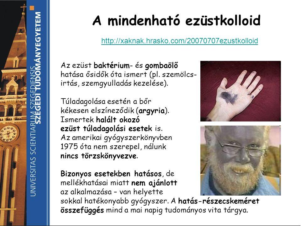 A mindenható ezüstkolloid http://xaknak.hrasko.com/20070707ezustkolloid Az ezüst baktérium- és gombaölő hatása ősidők óta ismert (pl. szemölcs- irtás,