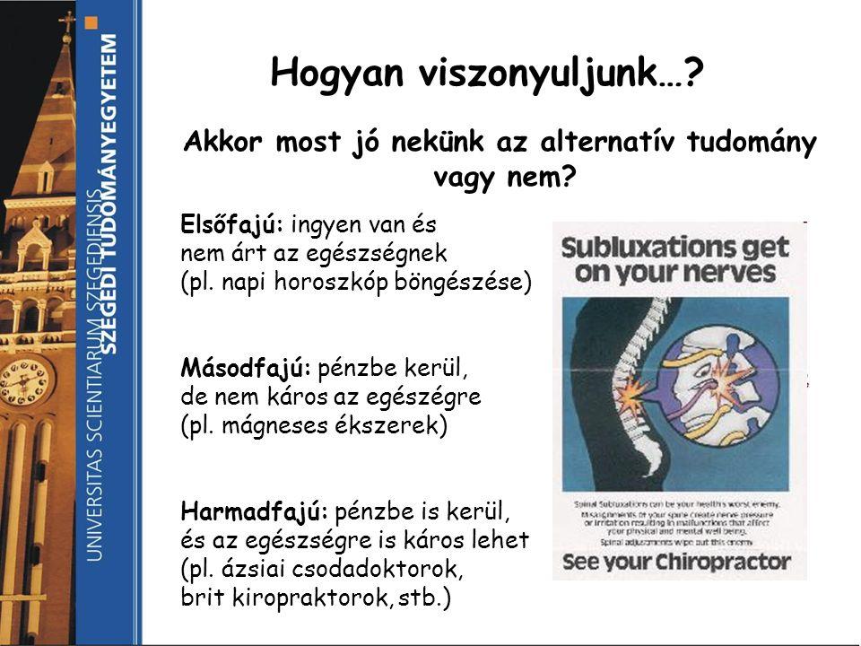 Hogyan viszonyuljunk…? Akkor most jó nekünk az alternatív tudomány vagy nem? Elsőfajú: ingyen van és nem árt az egészségnek (pl. napi horoszkóp böngés
