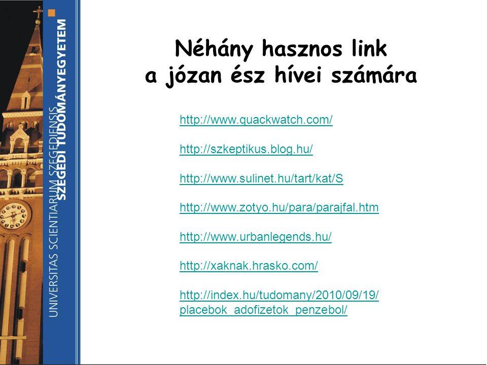http://www.quackwatch.com/ http://szkeptikus.blog.hu/ http://www.sulinet.hu/tart/kat/S http://www.zotyo.hu/para/parajfal.htm http://www.urbanlegends.h