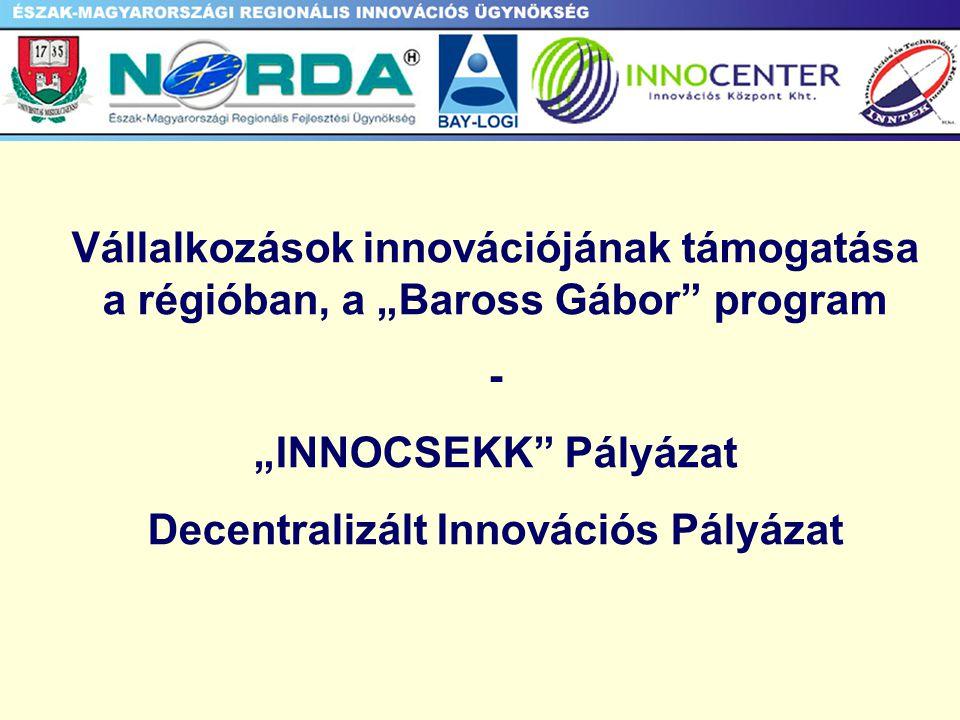 """Vállalkozások innovációjának támogatása a régióban, a """"Baross Gábor program - """"INNOCSEKK Pályázat Decentralizált Innovációs Pályázat"""