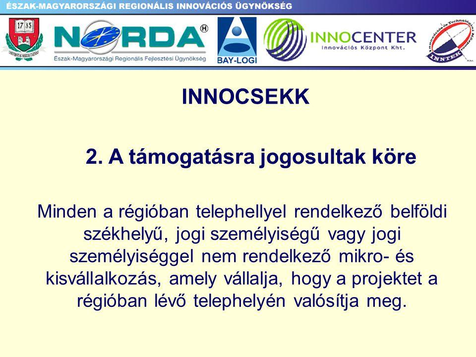 2. A támogatásra jogosultak köre Minden a régióban telephellyel rendelkező belföldi székhelyű, jogi személyiségű vagy jogi személyiséggel nem rendelke