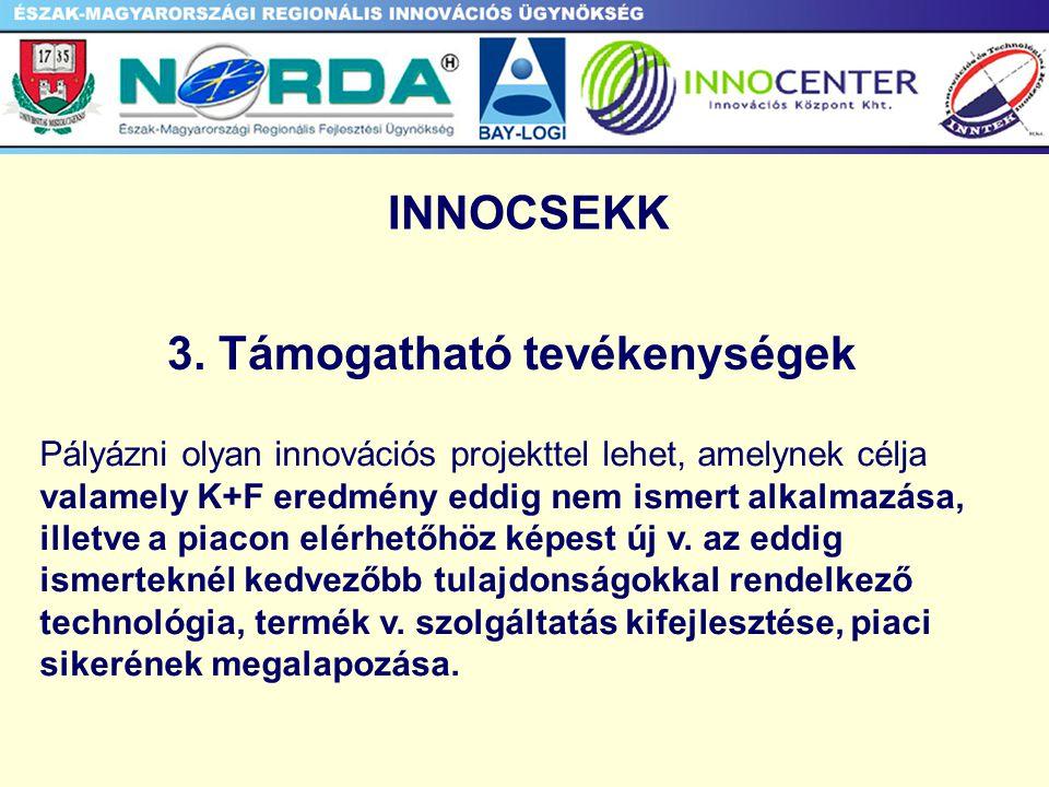 a)Az innovációs ötlet megvalósításához szükséges szellemi termékek beszerzése b) K+F szolgáltatás igénybevétele c) Inkubációs szolgáltatás igénybevétele (csak induló vállalkozás részére vagy új üzletág beindítása esetében támogatható) d) A prototípus elkészítéséhez, vizsgálatához, minősítéséhez szükséges technológiai háttérszolgáltatás igénybevétele e) Projektmenedzselési szolgáltatás igénybevétele f) Innovációs marketing szolgáltatás igénybevétele g) Az innovációs projekt továbbfejlesztését elősegítő megvalósíthatósági tanulmány elkészítése h) piackutatás, piacfelmérő tanulmány készítése i)Marketing tanulmány elkészítése