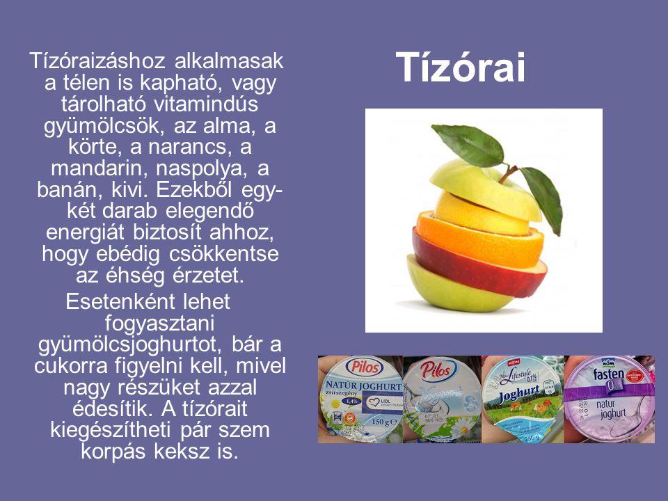 Tízórai Tízóraizáshoz alkalmasak a télen is kapható, vagy tárolható vitamindús gyümölcsök, az alma, a körte, a narancs, a mandarin, naspolya, a banán,