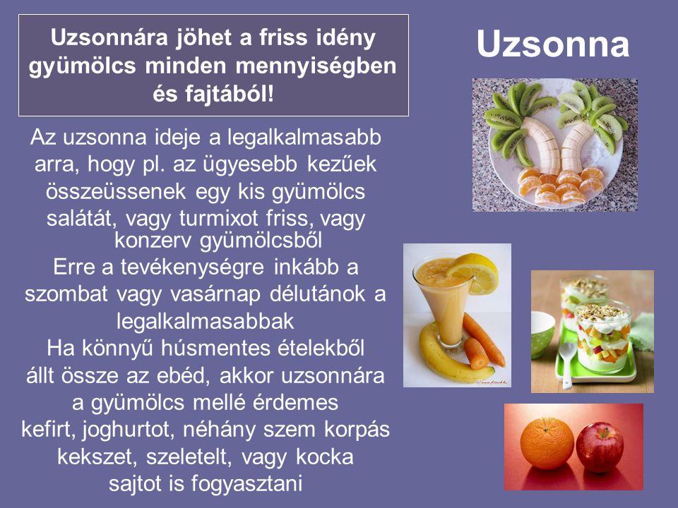 Uzsonna Az uzsonna ideje a legalkalmasabb arra, hogy pl. az ügyesebb kezűek összeüssenek egy kis gyümölcs salátát, vagy turmixot friss, vagy konzerv g