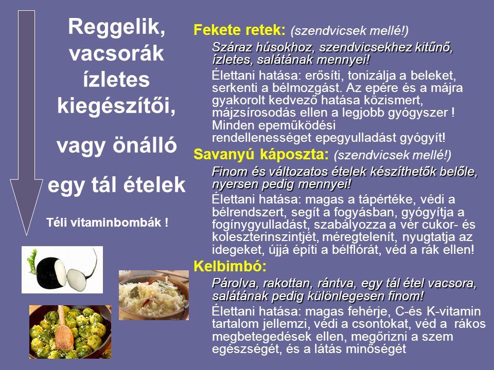 Fekete retek: (szendvicsek mellé!) Száraz húsokhoz, szendvicsekhez kitűnő, ízletes, salátának mennyei! Száraz húsokhoz, szendvicsekhez kitűnő, ízletes