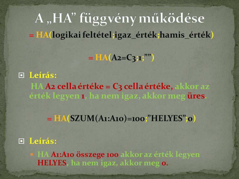 = HA(logikai feltétel;igaz_érték;hamis_érték) = HA(A2=C3;1; )  Leírás: HA A2 cella értéke = C3 cella értéke, akkor az érték legyen 1, ha nem igaz, akkor meg üres.