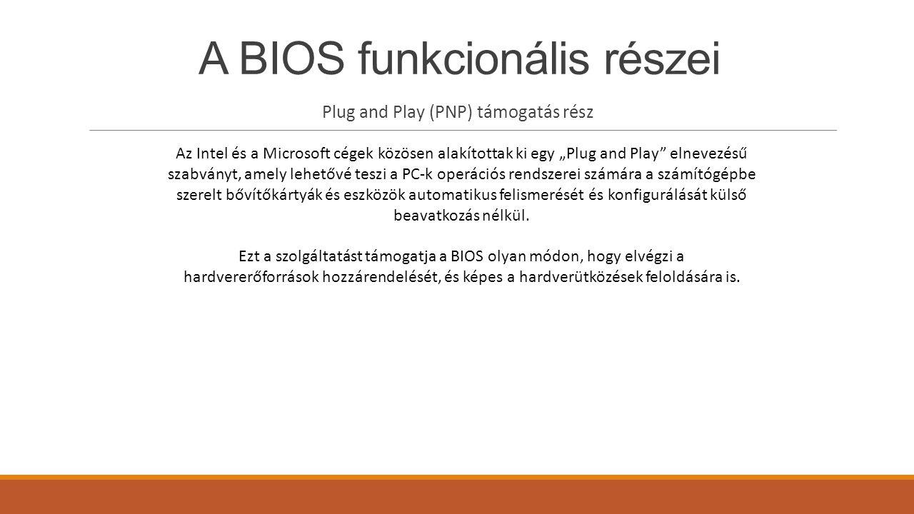 """A BIOS funkcionális részei Plug and Play (PNP) támogatás rész Az Intel és a Microsoft cégek közösen alakítottak ki egy """"Plug and Play"""" elnevezésű szab"""