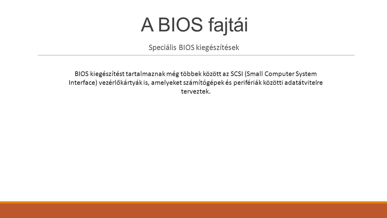 A BIOS fajtái Speciális BIOS kiegészítések BIOS kiegészítést tartalmaznak még többek között az SCSI (Small Computer System Interface) vezérlőkártyák i