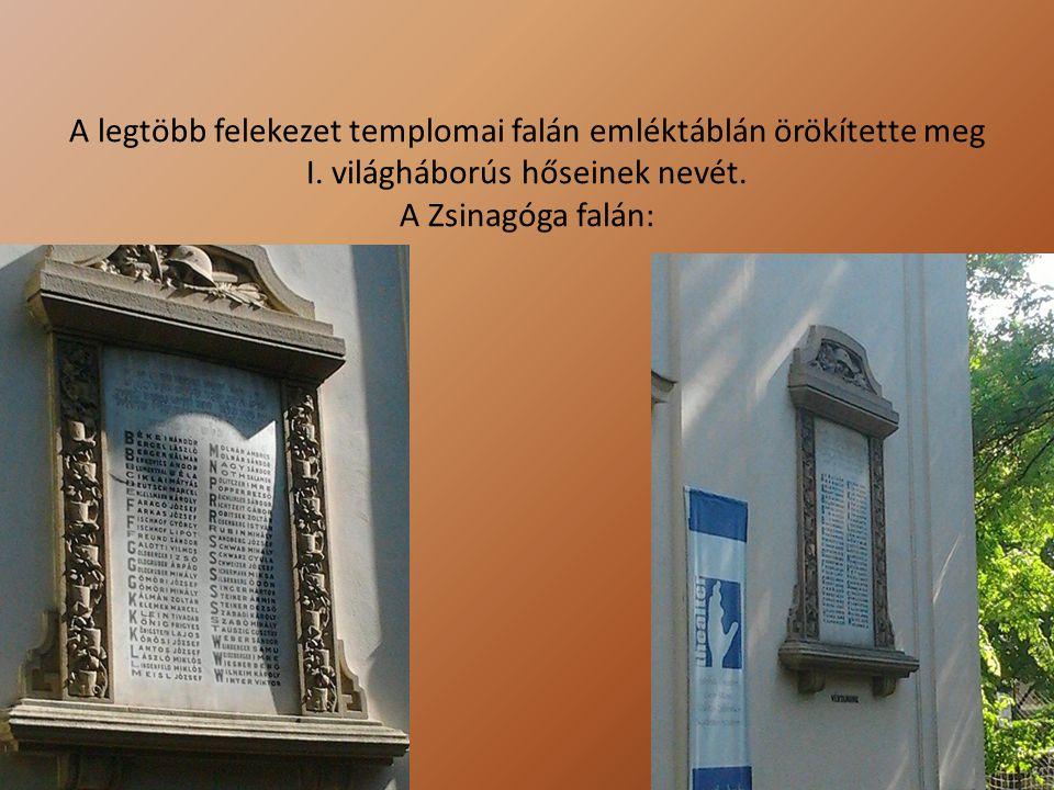 A legtöbb felekezet templomai falán emléktáblán örökítette meg I. világháborús hőseinek nevét. A Zsinagóga falán: