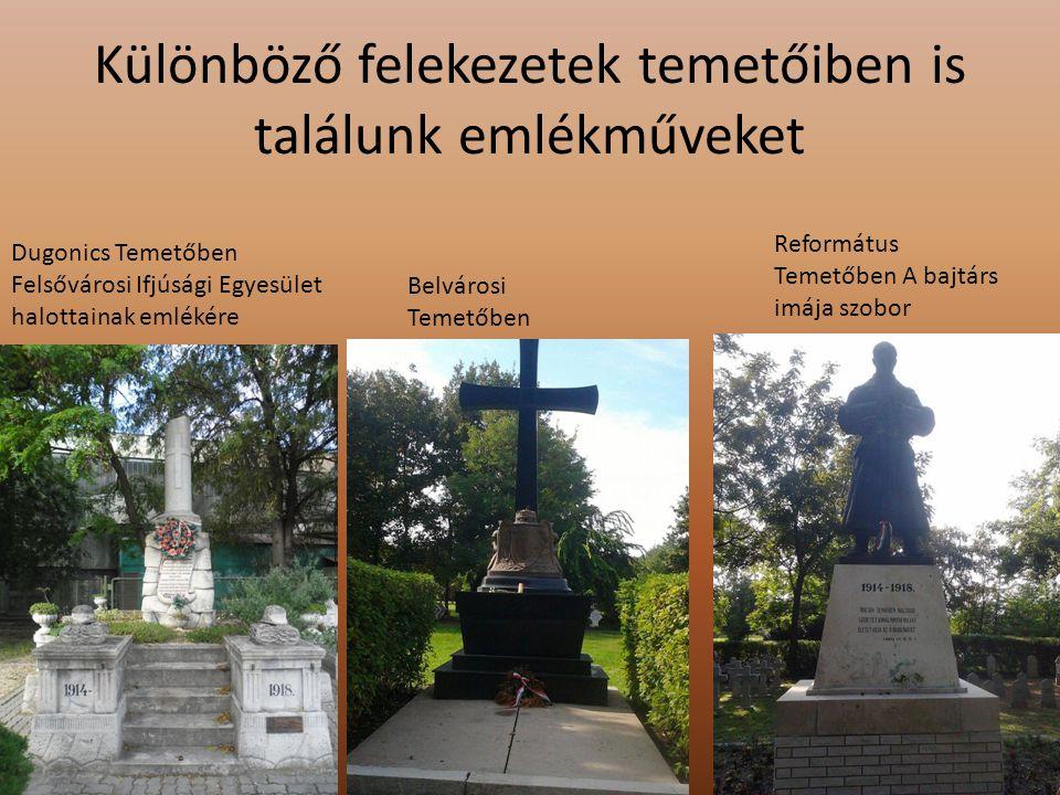 Különböző felekezetek temetőiben is találunk emlékműveket Dugonics Temetőben Felsővárosi Ifjúsági Egyesület halottainak emlékére Belvárosi Temetőben R