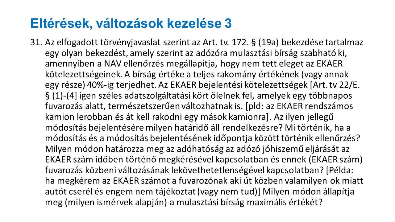 Eltérések, változások kezelése 3 31.Az elfogadott törvényjavaslat szerint az Art. tv. 172. § (19a) bekezdése tartalmaz egy olyan bekezdést, amely szer