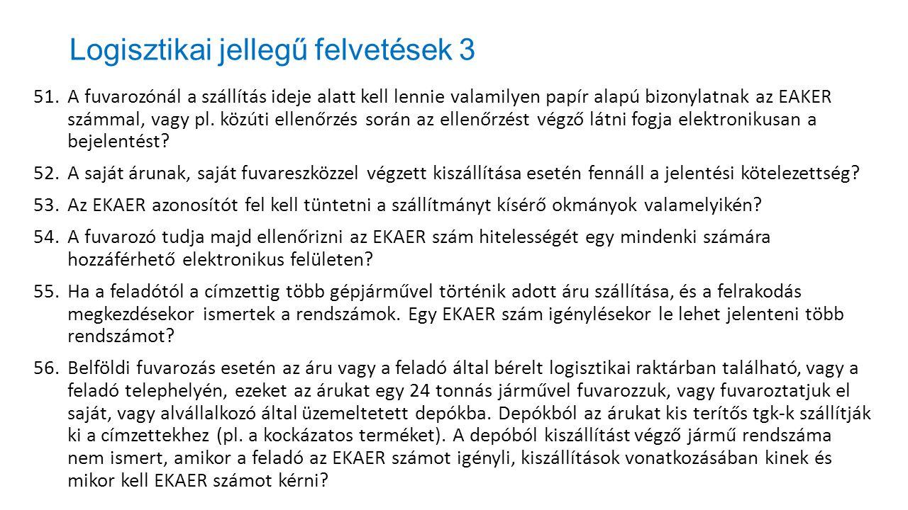 Logisztikai jellegű felvetések 3 51.A fuvarozónál a szállítás ideje alatt kell lennie valamilyen papír alapú bizonylatnak az EAKER számmal, vagy pl. k