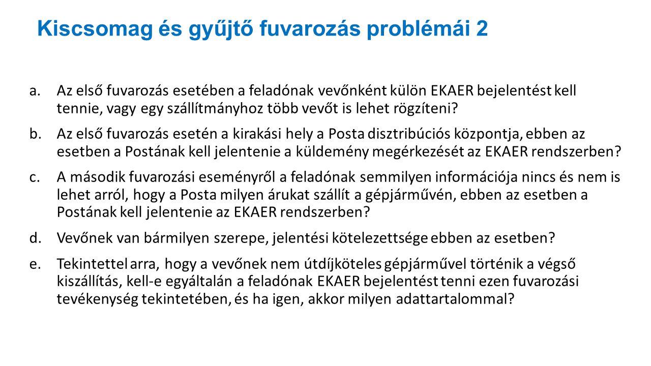 Kiscsomag és gyűjtő fuvarozás problémái 2 a.Az első fuvarozás esetében a feladónak vevőnként külön EKAER bejelentést kell tennie, vagy egy szállítmány
