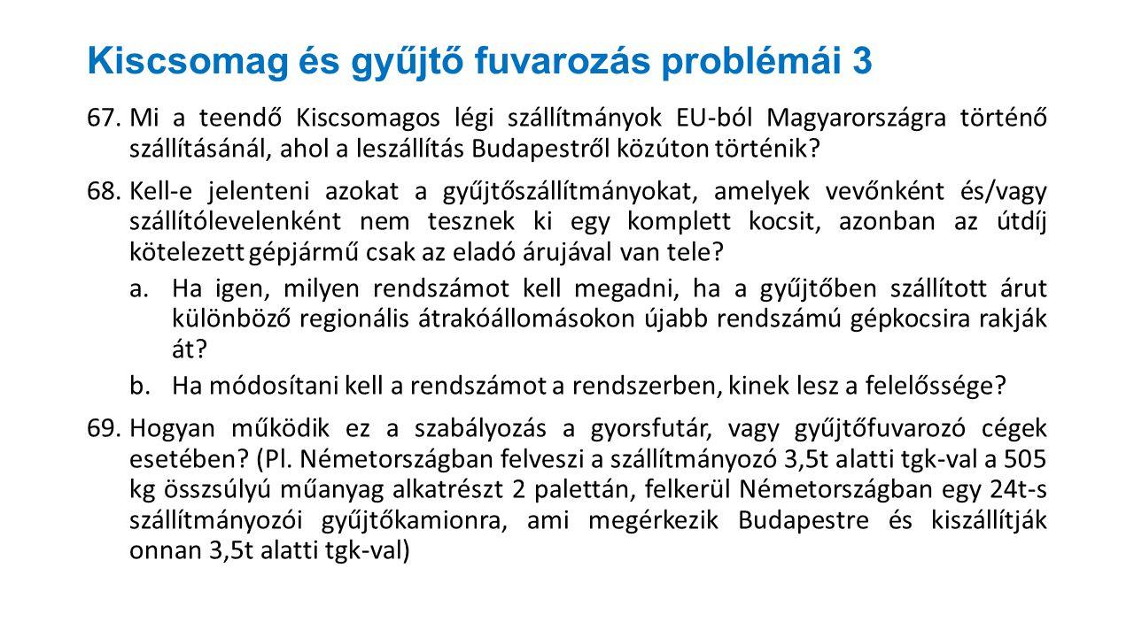 Kiscsomag és gyűjtő fuvarozás problémái 3 67.Mi a teendő Kiscsomagos légi szállítmányok EU-ból Magyarországra történő szállításánál, ahol a leszállítá