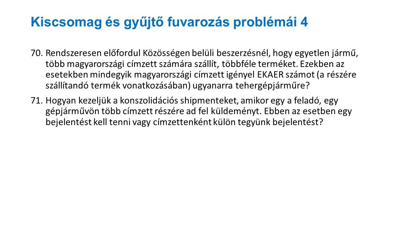Kiscsomag és gyűjtő fuvarozás problémái 4 70.Rendszeresen előfordul Közösségen belüli beszerzésnél, hogy egyetlen jármű, több magyarországi címzett sz