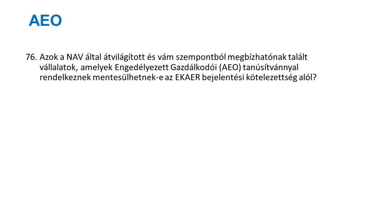 AEO 76.Azok a NAV által átvilágított és vám szempontból megbízhatónak talált vállalatok, amelyek Engedélyezett Gazdálkodói (AEO) tanúsítvánnyal rendel