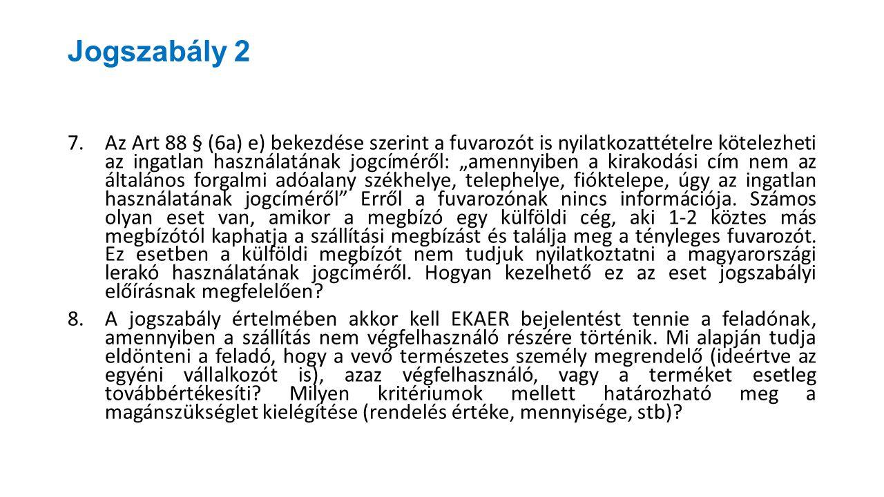 """Jogszabály 2 7.Az Art 88 § (6a) e) bekezdése szerint a fuvarozót is nyilatkozattételre kötelezheti az ingatlan használatának jogcíméről: """"amennyiben a"""