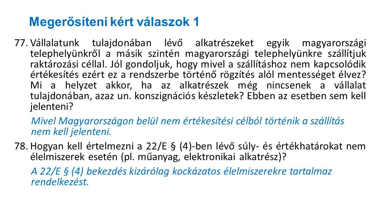 Megerősíteni kért válaszok 1 77.Vállalatunk tulajdonában lévő alkatrészeket egyik magyarországi telephelyünkről a másik szintén magyarországi telephel
