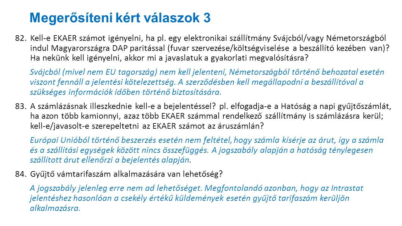 Megerősíteni kért válaszok 3 82.Kell-e EKAER számot igényelni, ha pl. egy elektronikai szállítmány Svájcból/vagy Németországból indul Magyarországra D