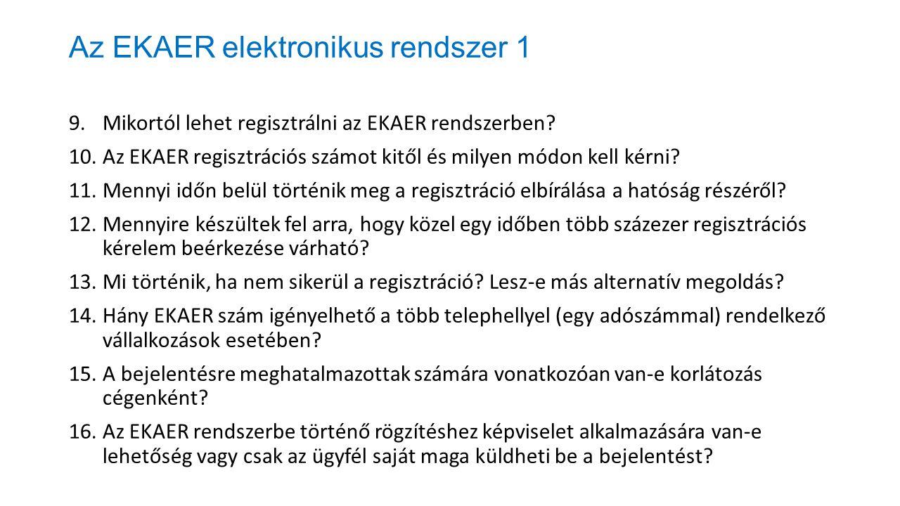 Az EKAER elektronikus rendszer 1 9.Mikortól lehet regisztrálni az EKAER rendszerben? 10.Az EKAER regisztrációs számot kitől és milyen módon kell kérni