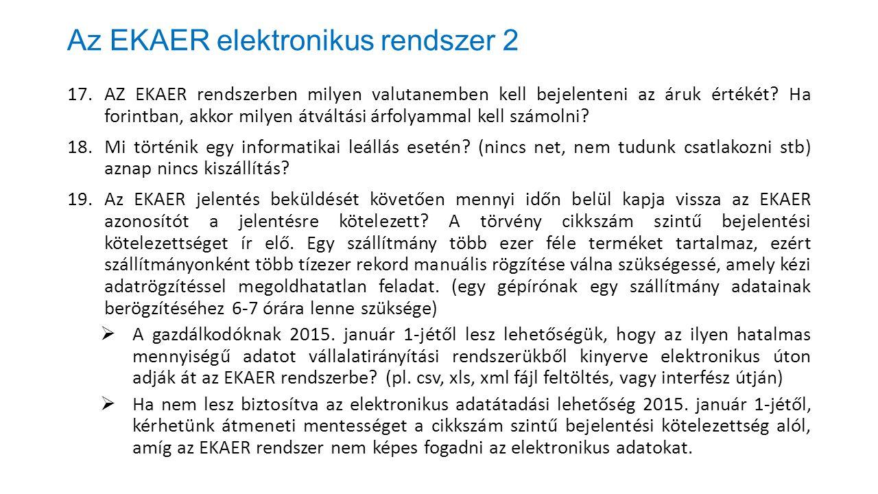 Az EKAER elektronikus rendszer 2 17.AZ EKAER rendszerben milyen valutanemben kell bejelenteni az áruk értékét? Ha forintban, akkor milyen átváltási ár